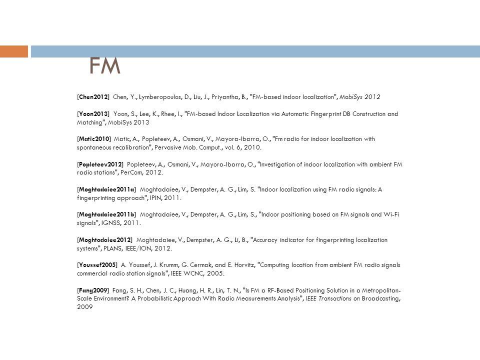 FM [Chen2012] Chen, Y., Lymberopoulos, D., Liu, J., Priyantha, B., FM-based indoor localization , MobiSys 2012.
